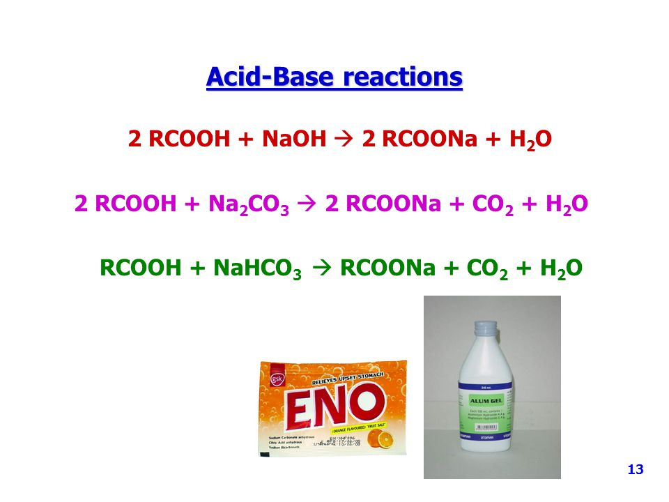 Acid-Base reactions 2 RCOOH + NaOH  2 RCOONa + H 2 O 2 RCOOH + Na 2 CO 3  2 RCOONa + CO 2 + H 2 O RCOOH + NaHCO 3  RCOONa + CO 2 + H 2 O 13