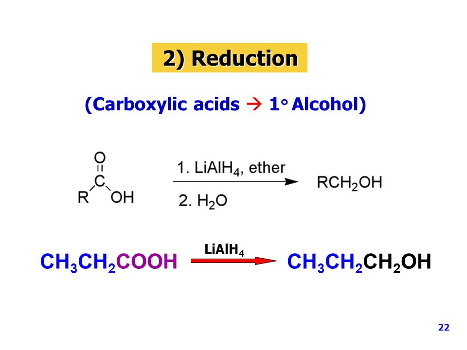 2) Reduction (Carboxylic acids  1 ๐ Alcohol) CH 3 CH 2 COOH CH 3 CH 2 CH 2 OH LiAlH 4 22