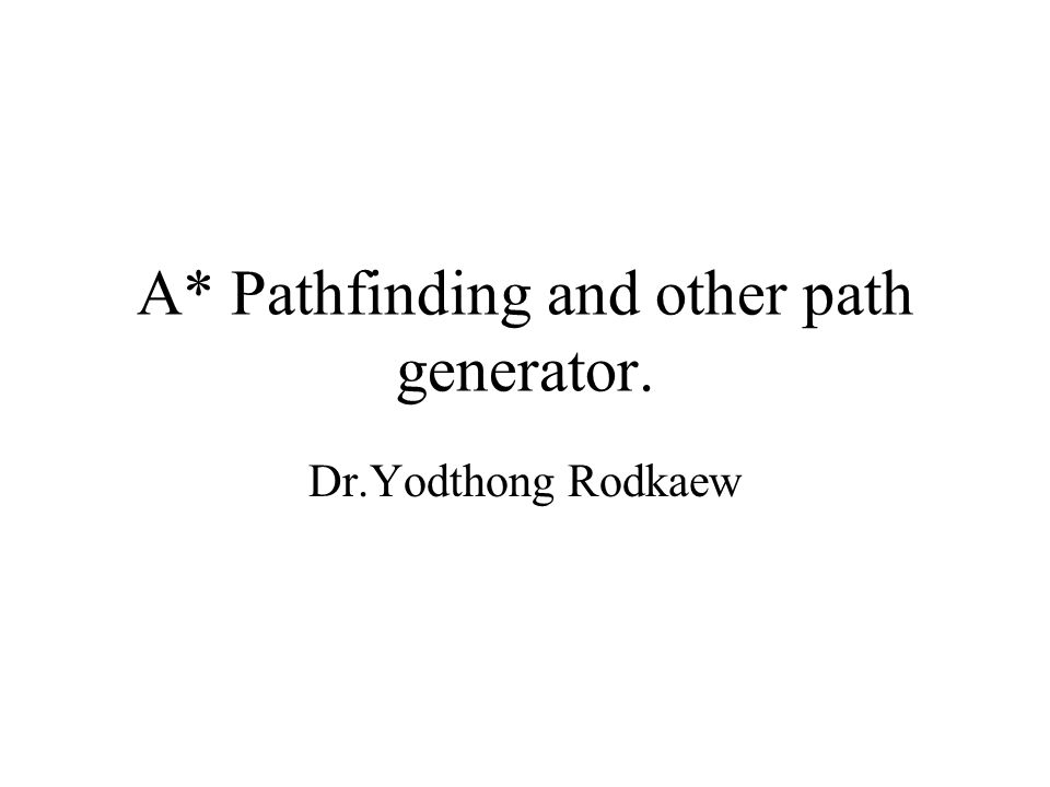 A* Pathfinding and other path generator. Dr.Yodthong Rodkaew