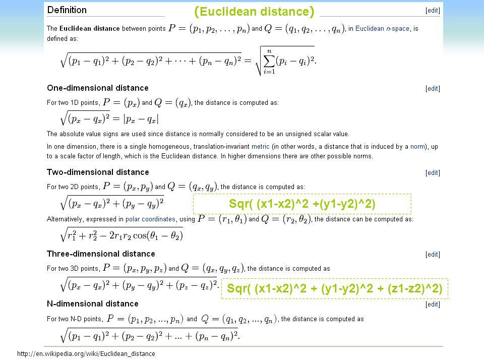 http://en.wikipedia.org/wiki/Euclidean_distance (Euclidean distance) Sqr( (x1-x2)^2 +(y1-y2)^2) Sqr( (x1-x2)^2 + (y1-y2)^2 + (z1-z2)^2)