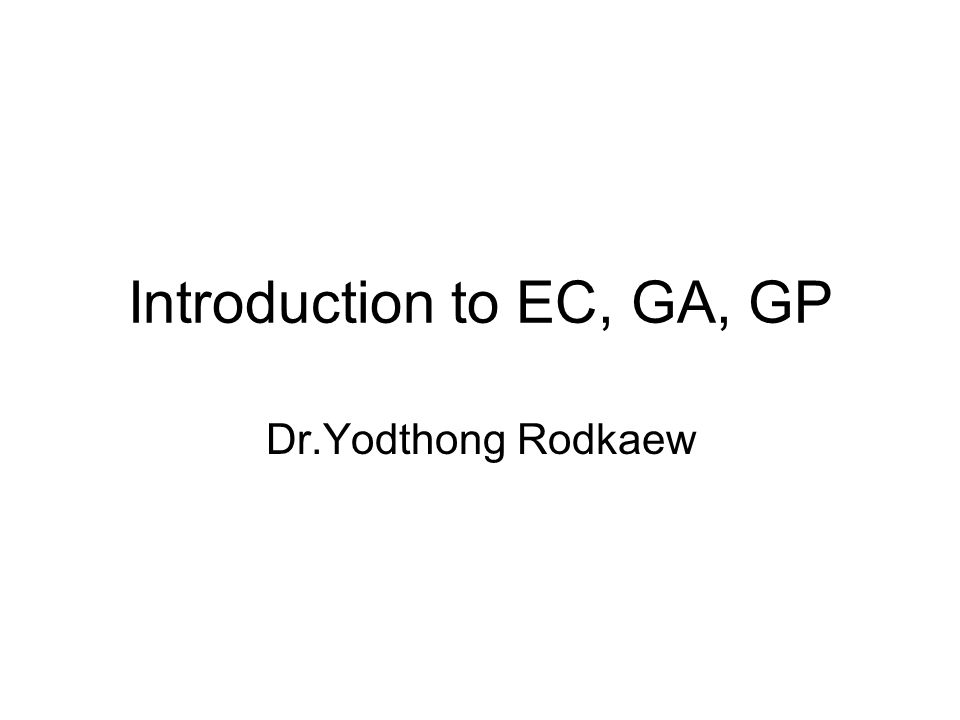 Introduction to EC, GA, GP Dr.Yodthong Rodkaew