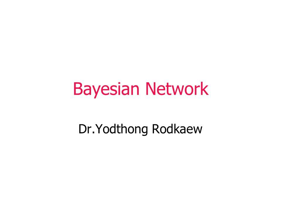 Bayesian Network Dr.Yodthong Rodkaew
