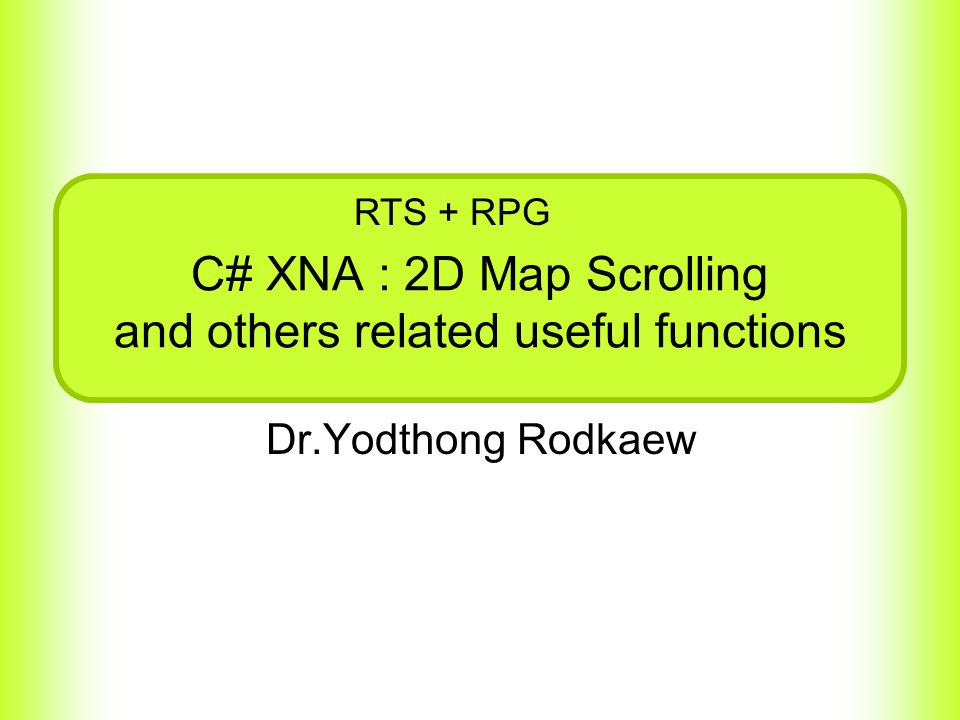 C# XNA : 2D Map Scrolling and others related useful functions Dr.Yodthong Rodkaew RTS + RPG