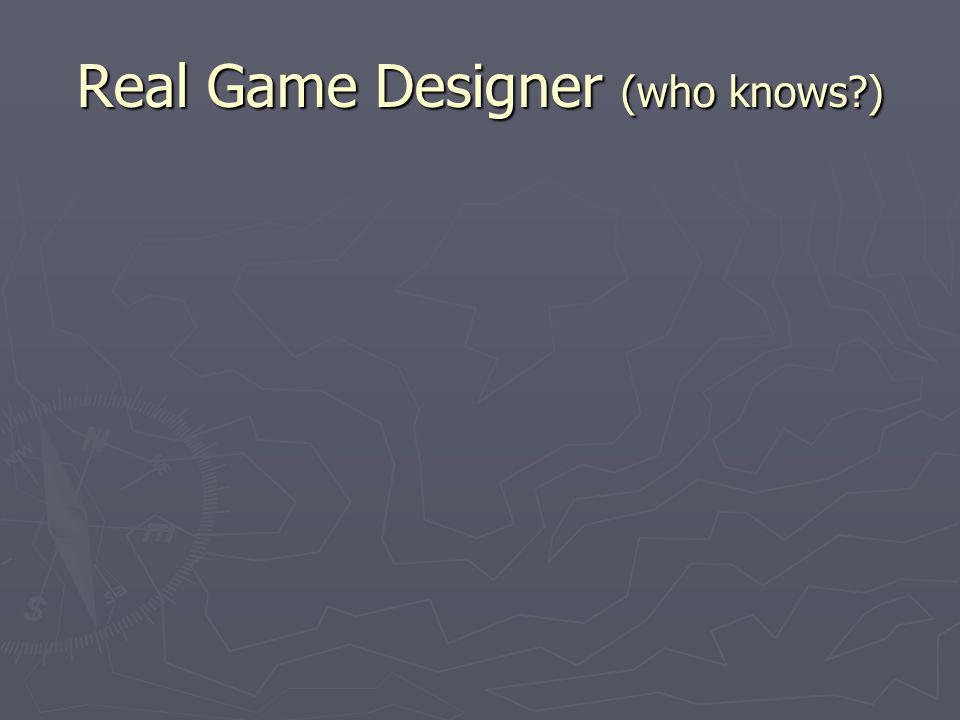 Real Game Designer (who knows?)