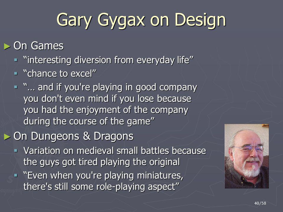 "40/58 Gary Gygax on Design ► On Games  ""interesting diversion from everyday life""  ""chance to excel""  ""… and if you're playing in good company you"