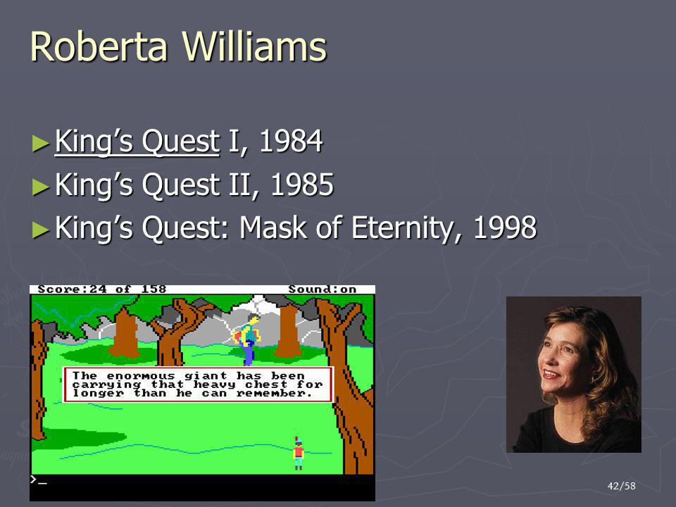 42/58 Roberta Williams ► King's Quest I, 1984 ► King's Quest II, 1985 ► King's Quest: Mask of Eternity, 1998