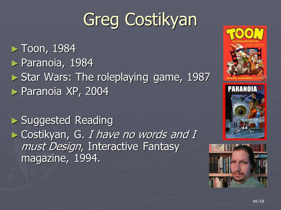 49/58 Greg Costikyan ► Toon, 1984 ► Paranoia, 1984 ► Star Wars: The roleplaying game, 1987 ► Paranoia XP, 2004 ► Suggested Reading ► Costikyan, G.