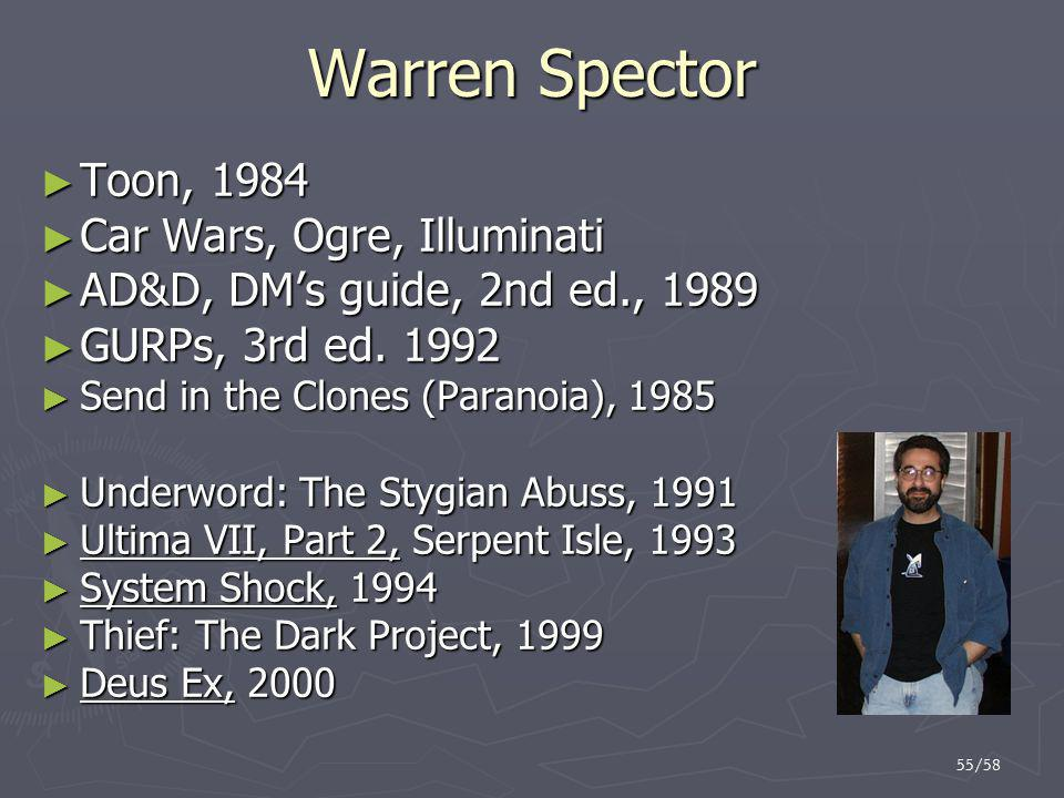 55/58 Warren Spector ► Toon, 1984 ► Car Wars, Ogre, Illuminati ► AD&D, DM's guide, 2nd ed., 1989 ► GURPs, 3rd ed.