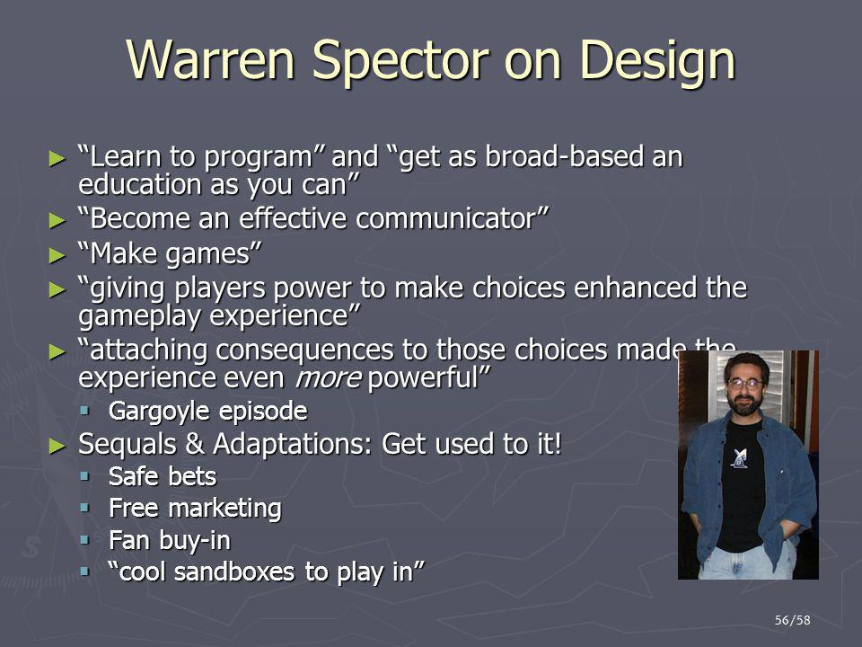 "56/58 Warren Spector on Design ► ""Learn to program"" and ""get as broad-based an education as you can"" ► ""Become an effective communicator"" ► ""Make game"
