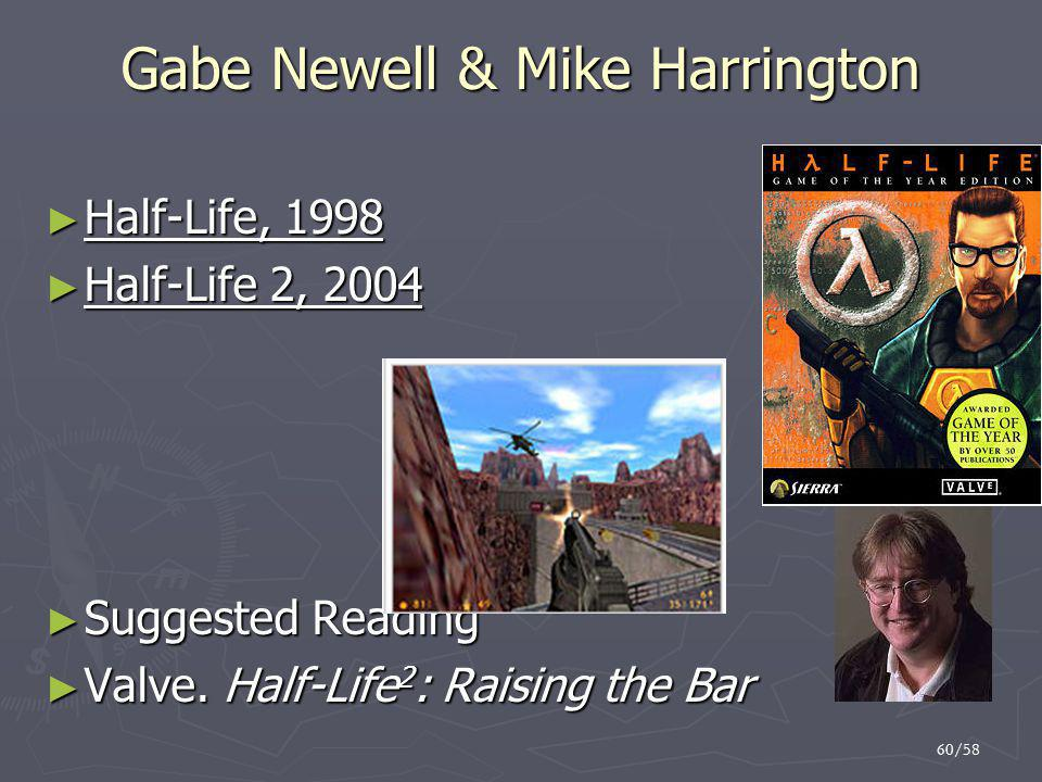 60/58 Gabe Newell & Mike Harrington ► Half-Life, 1998 ► Half-Life 2, 2004 ► Suggested Reading ► Valve. Half-Life 2 : Raising the Bar