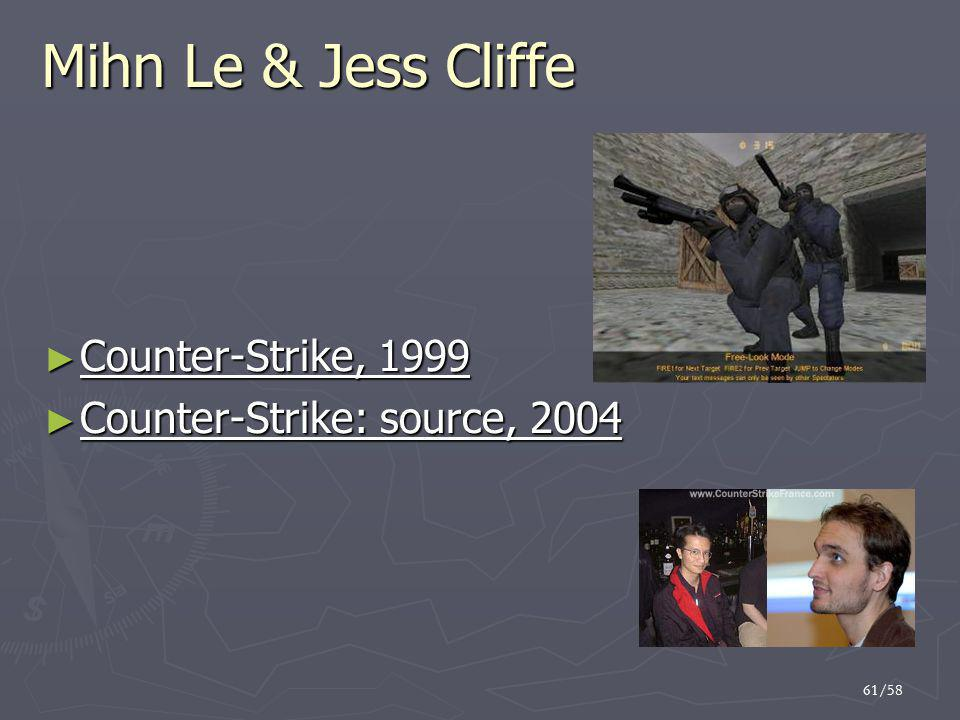 61/58 Mihn Le & Jess Cliffe ► Counter-Strike, 1999 ► Counter-Strike: source, 2004