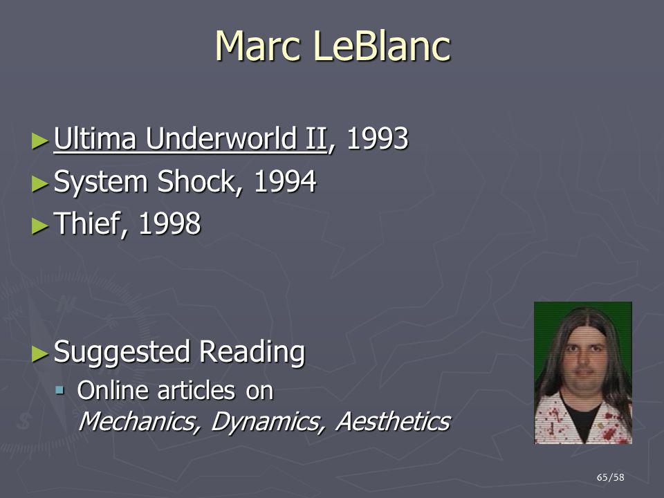 65/58 Marc LeBlanc ► Ultima Underworld II, 1993 ► System Shock, 1994 ► Thief, 1998 ► Suggested Reading  Online articles on Mechanics, Dynamics, Aesthetics
