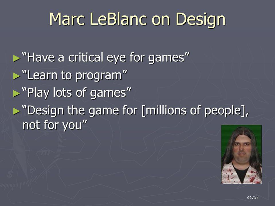"66/58 Marc LeBlanc on Design ► ""Have a critical eye for games"" ► ""Learn to program"" ► ""Play lots of games"" ► ""Design the game for [millions of people]"