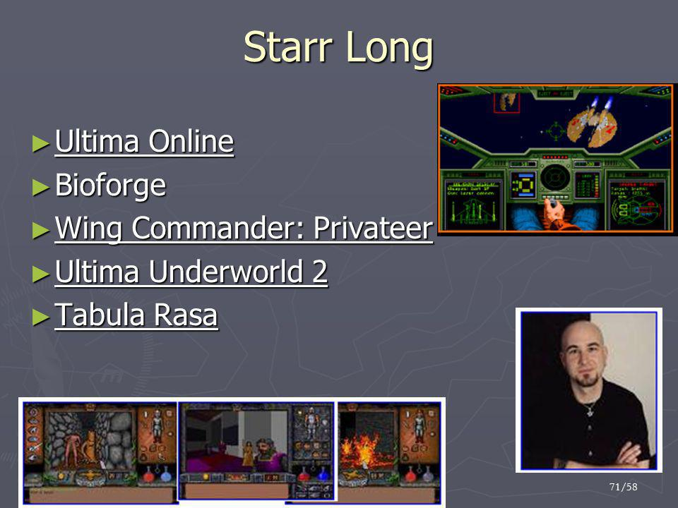 71/58 Starr Long ► Ultima Online ► Bioforge ► Wing Commander: Privateer ► Ultima Underworld 2 ► Tabula Rasa