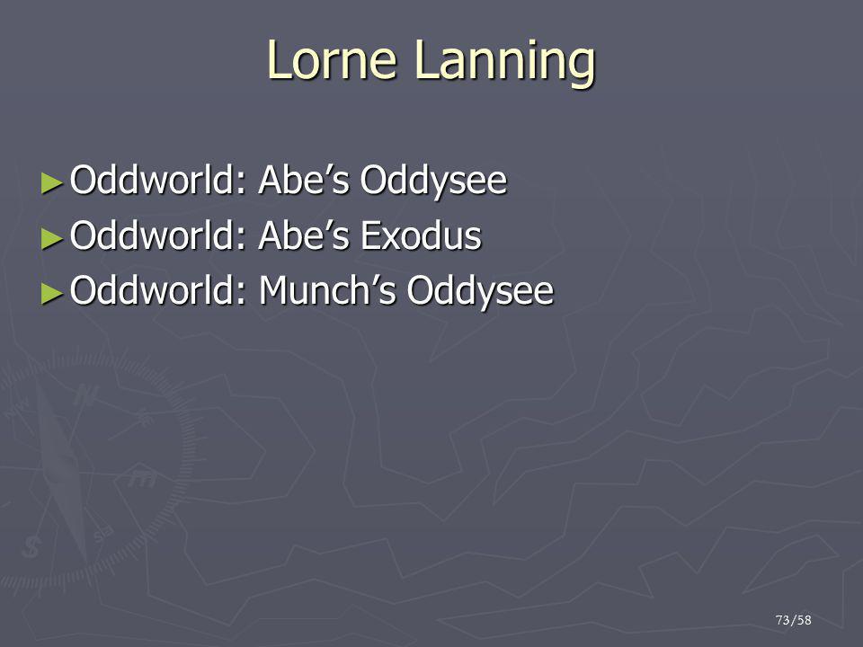 73/58 Lorne Lanning ► Oddworld: Abe's Oddysee ► Oddworld: Abe's Exodus ► Oddworld: Munch's Oddysee