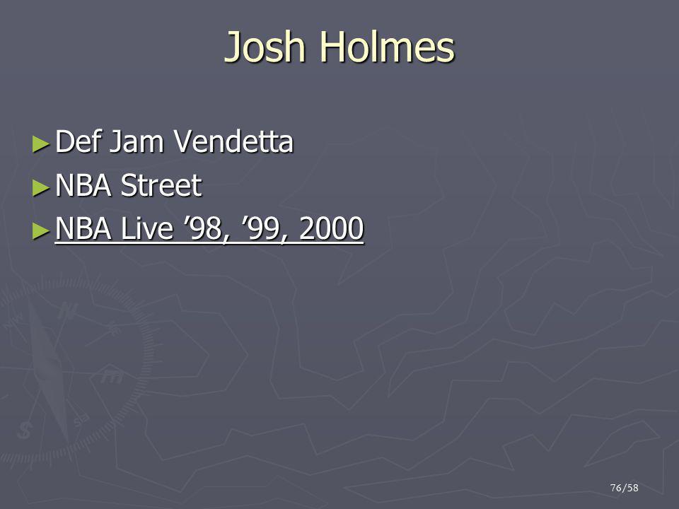 76/58 Josh Holmes ► Def Jam Vendetta ► NBA Street ► NBA Live '98, '99, 2000