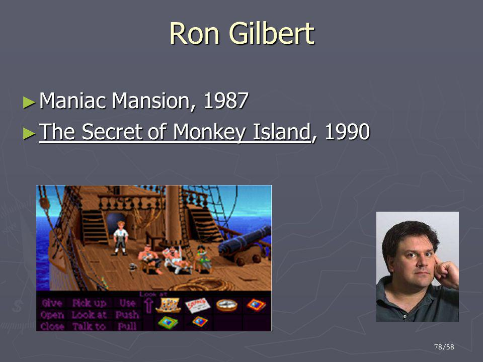 78/58 Ron Gilbert ► Maniac Mansion, 1987 ► The Secret of Monkey Island, 1990