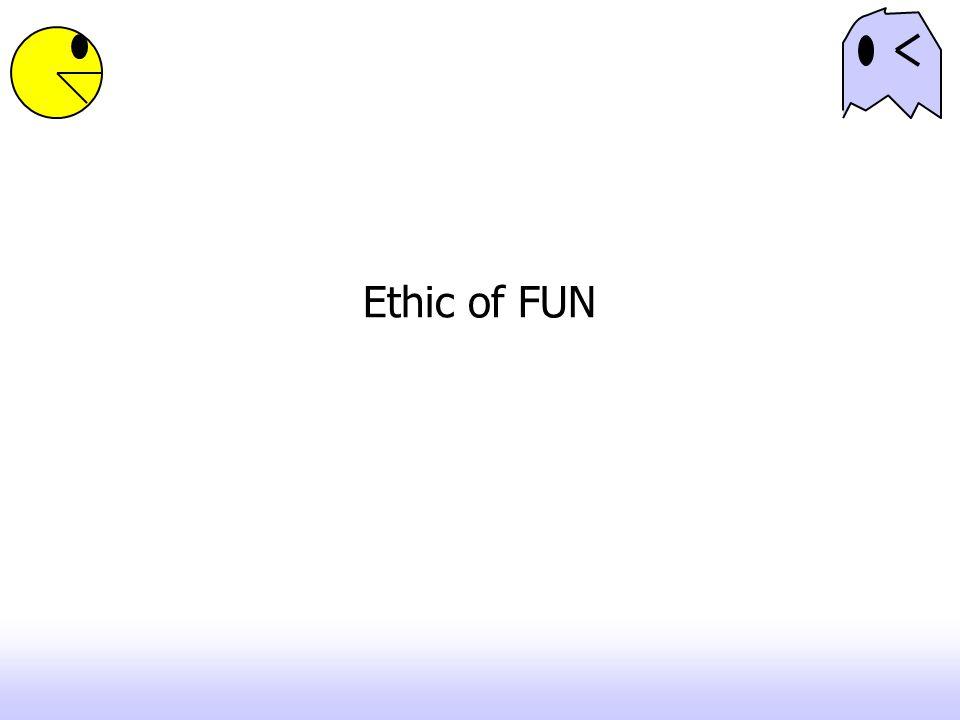 Ethic of FUN