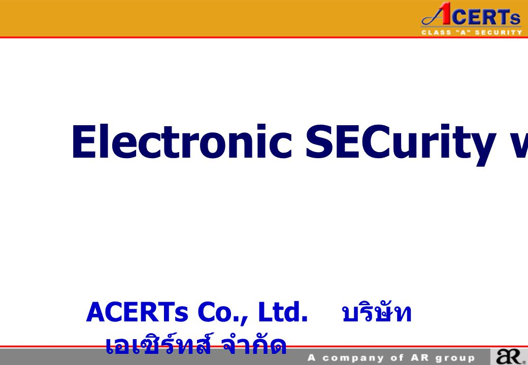 Electronic SECurity with PKI ACERTs Co., Ltd. บริษัท เอเซิร์ทส์ จำกัด