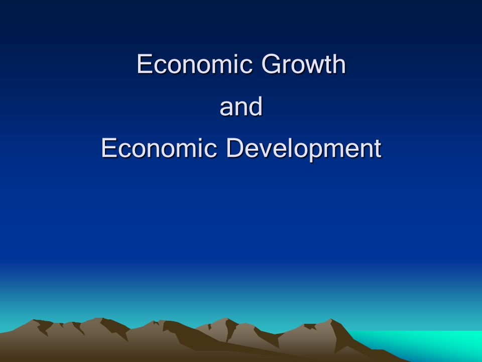 Economic Growth and Economic Development