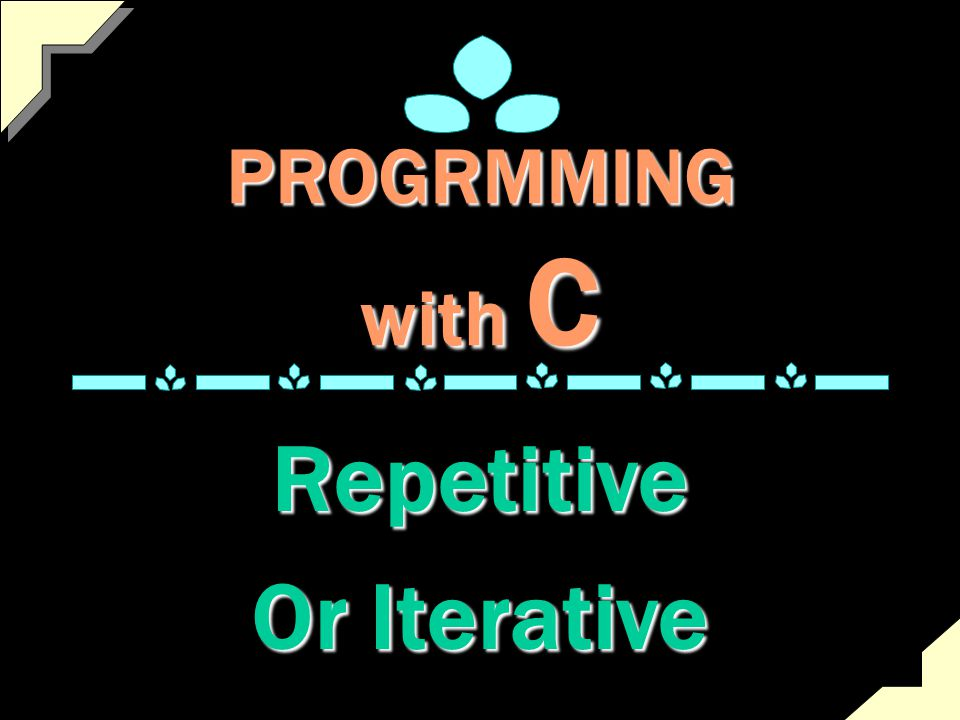 Repetitive Programming while statement do – while statement for statement