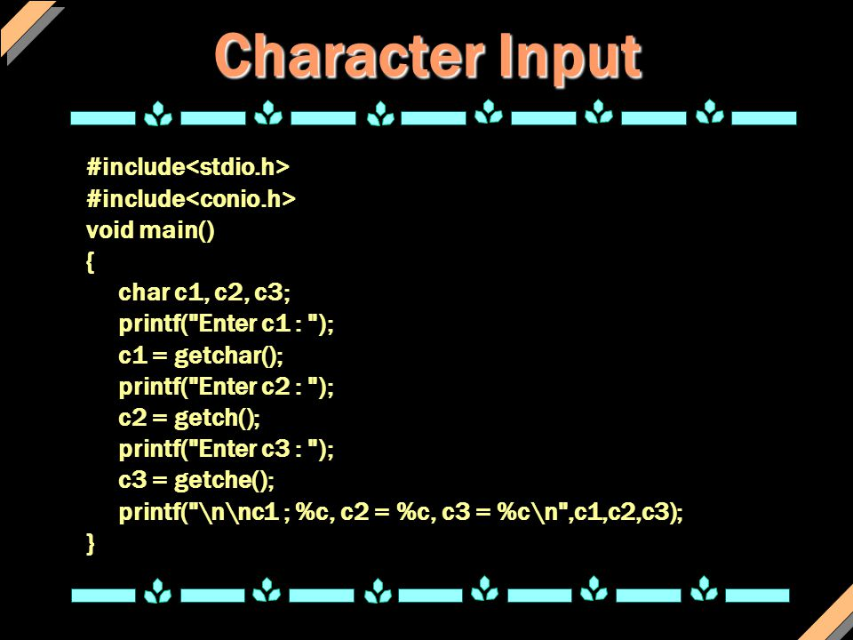 Character Input #include void main() { char c1, c2, c3; printf(