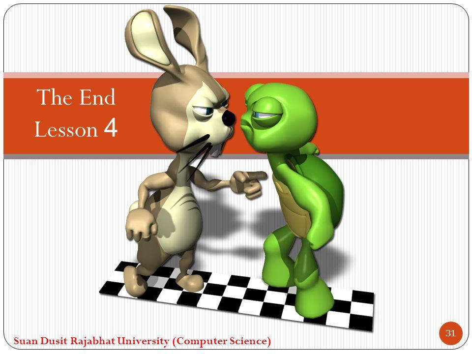 The End Lesson 4 Suan Dusit Rajabhat University (Computer Science) 31