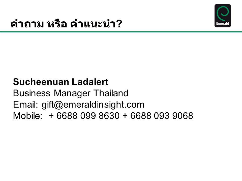 คำถาม หรือ คำแนะนำ ? Sucheenuan Ladalert Business Manager Thailand Email: gift@emeraldinsight.com Mobile: + 6688 099 8630 + 6688 093 9068