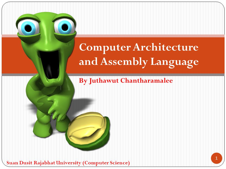 By Juthawut Chantharamalee Computer Architecture and Assembly Language Suan Dusit Rajabhat University (Computer Science) 1