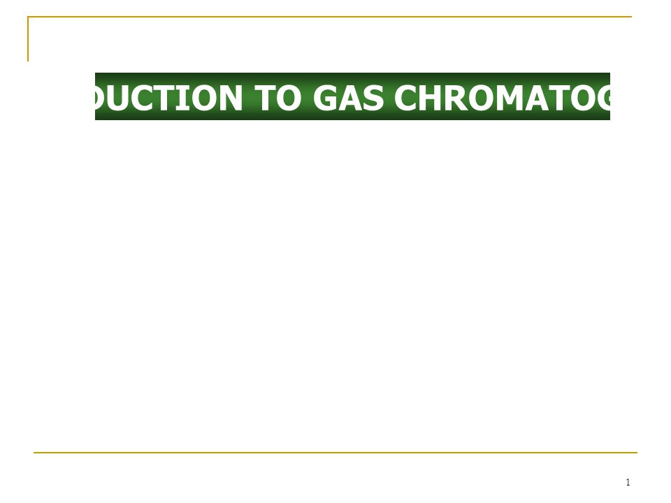 1 INTRODUCTION TO GAS CHROMATOGRAPHY