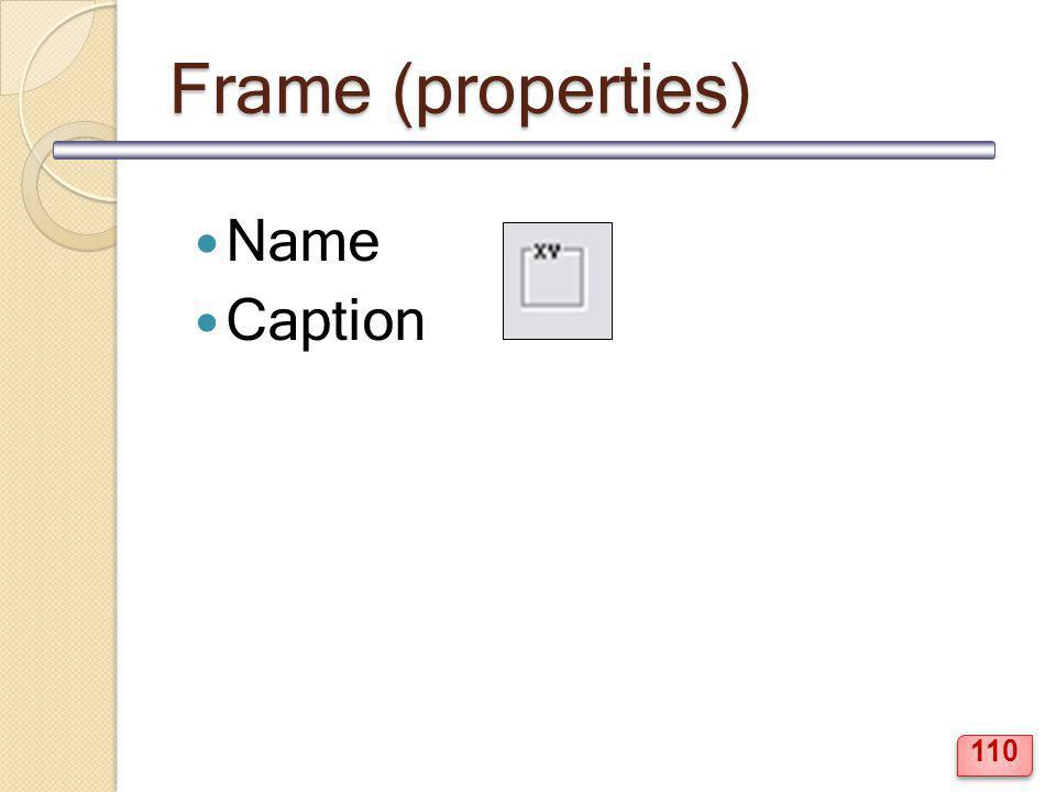 Frame (properties) Name Caption 110