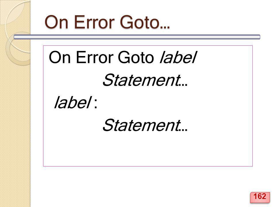 On Error Goto… On Error Goto label Statement… label : Statement… 162