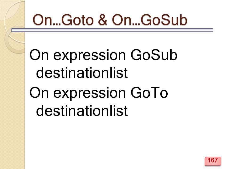 On…Goto & On…GoSub On expression GoSub destinationlist On expression GoTo destinationlist 167