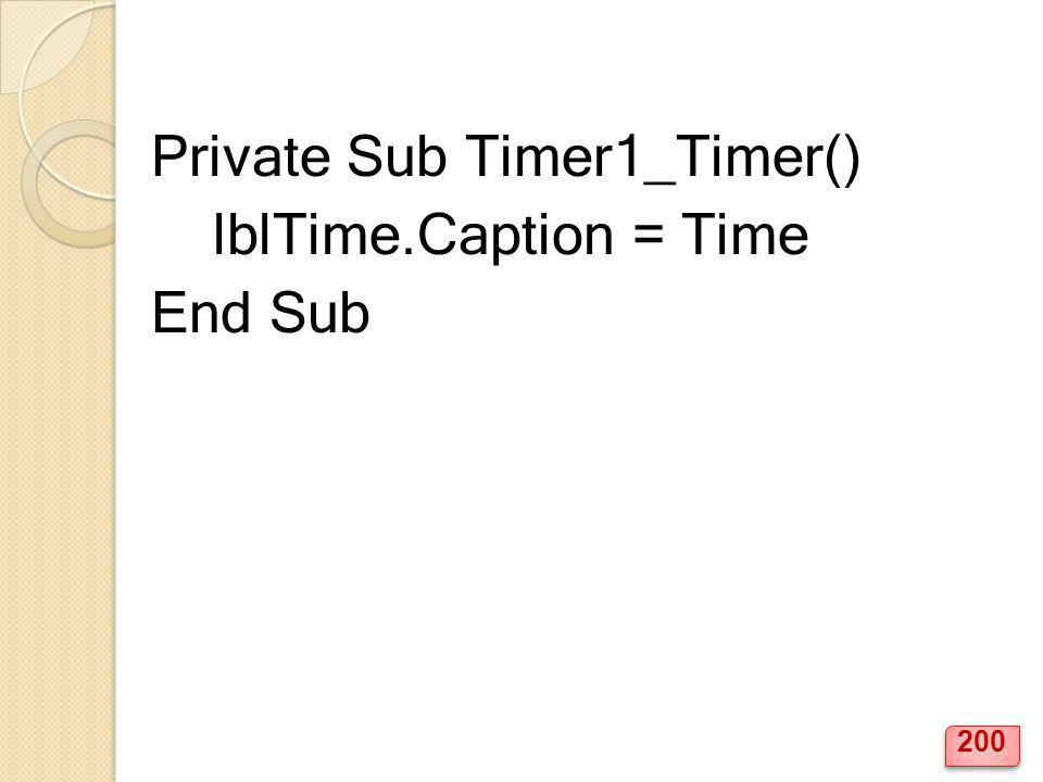 Private Sub Timer1_Timer() lblTime.Caption = Time End Sub 200