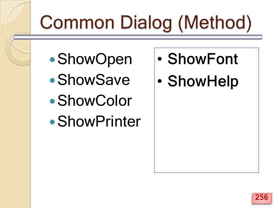 Common Dialog (Method) ShowOpen ShowSave ShowColor ShowPrinter ShowFont ShowHelp 256