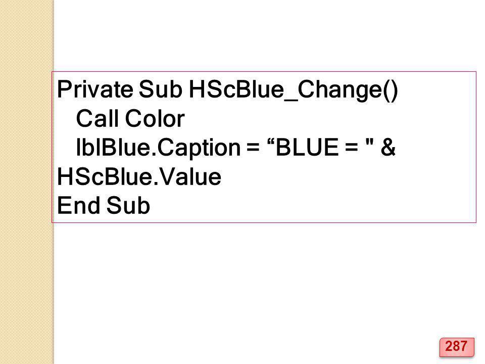 "Private Sub HScBlue_Change() Call Color lblBlue.Caption = ""BLUE ="