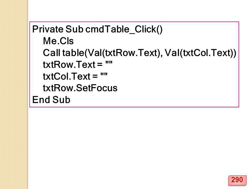 Private Sub cmdTable_Click() Me.Cls Call table(Val(txtRow.Text), Val(txtCol.Text)) txtRow.Text =