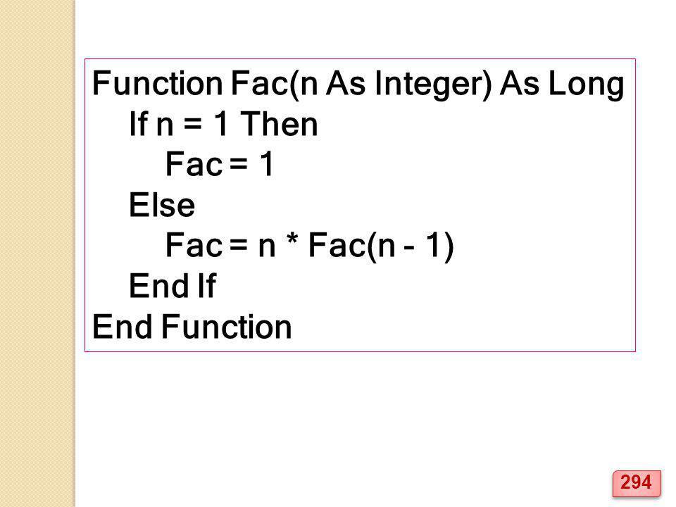 Function Fac(n As Integer) As Long If n = 1 Then Fac = 1 Else Fac = n * Fac(n - 1) End If End Function 294