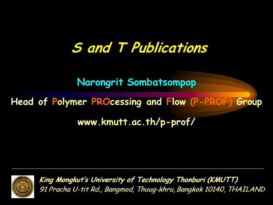 Narongrit Sombatsompop Head of Polymer PROcessing and Flow (P-PROF) Group www.kmutt.ac.th/p-prof/ S and T Publications King Mongkut's University of Te