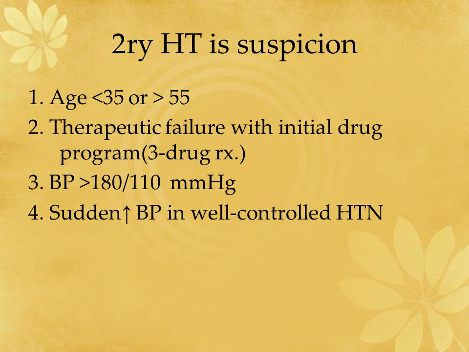 2ry HT is suspicion 1.Age 55 2. Therapeutic failure with initial drug program(3-drug rx.) 3.