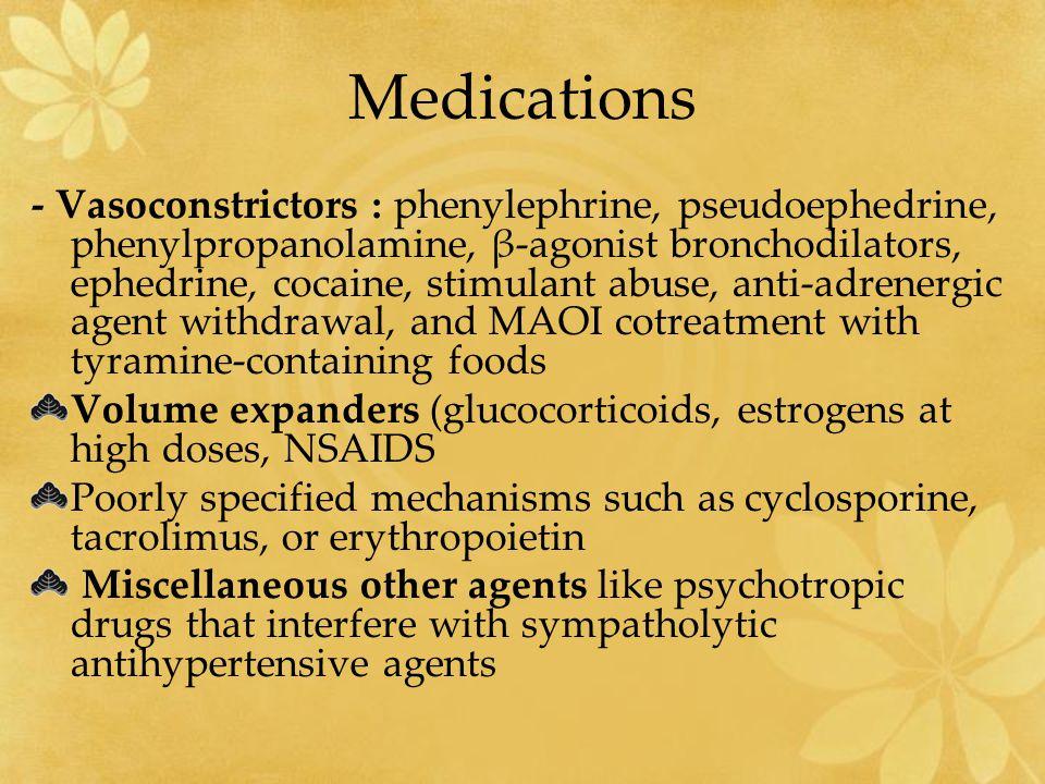 Medications - Vasoconstrictors : phenylephrine, pseudoephedrine, phenylpropanolamine, β-agonist bronchodilators, ephedrine, cocaine, stimulant abuse,