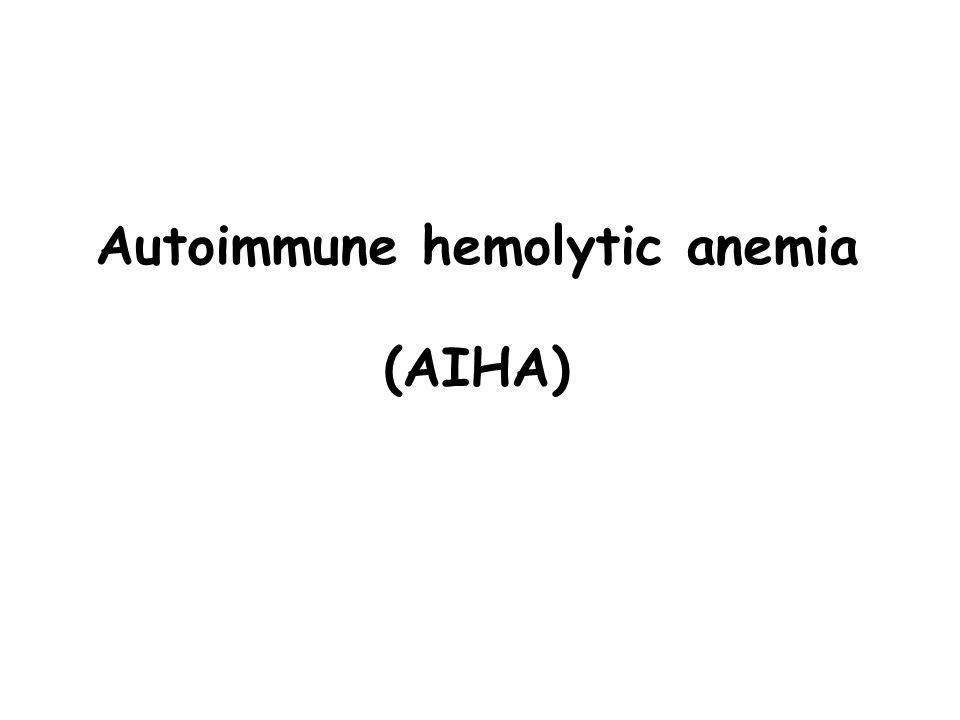 Autoimmune hemolytic anemia (AIHA)