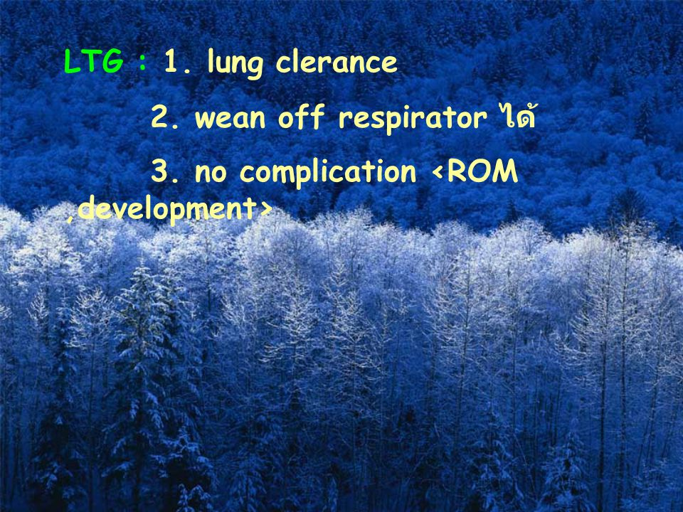 LTG : 1. lung clerance 2. wean off respirator ได้ 3. no complication