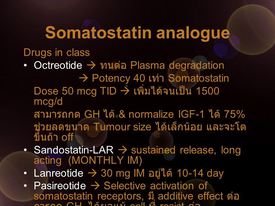 Somatostatin analogue Drugs in class Octreotide  ทนต่อ Plasma degradation  Potency 40 เท่า Somatostatin Dose 50 mcg TID  เพิ่มได้จนเป็น 1500 mcg/d