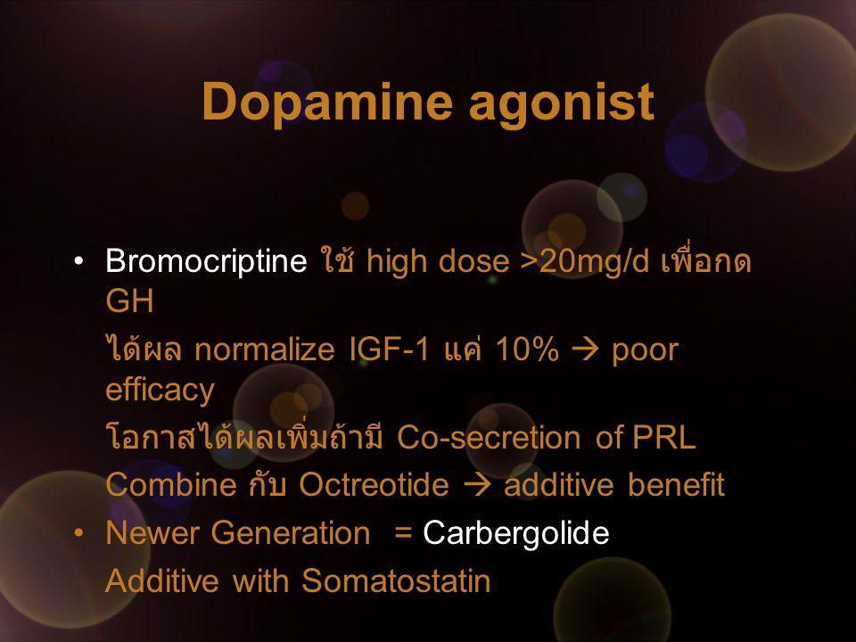 Dopamine agonist Bromocriptine ใช้ high dose >20mg/d เพื่อกด GH ได้ผล normalize IGF-1 แค่ 10%  poor efficacy โอกาสได้ผลเพิ่มถ้ามี Co-secretion of PRL