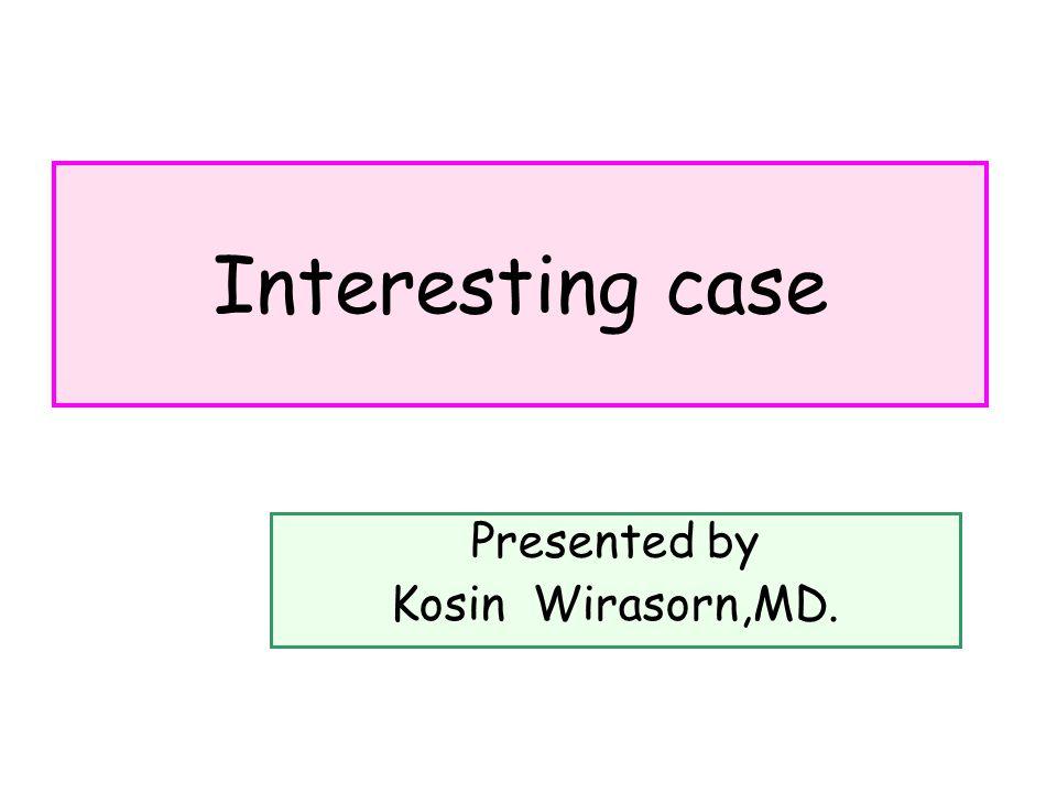 Interesting case Presented by Kosin Wirasorn,MD.
