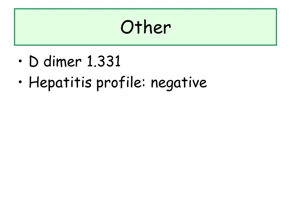 Other D dimer 1.331 Hepatitis profile: negative