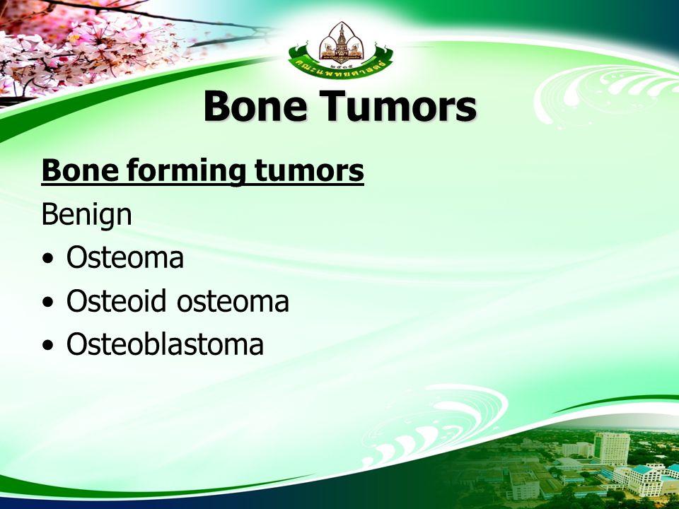 Bone Tumors Bone forming tumors Benign Osteoma Osteoid osteoma Osteoblastoma