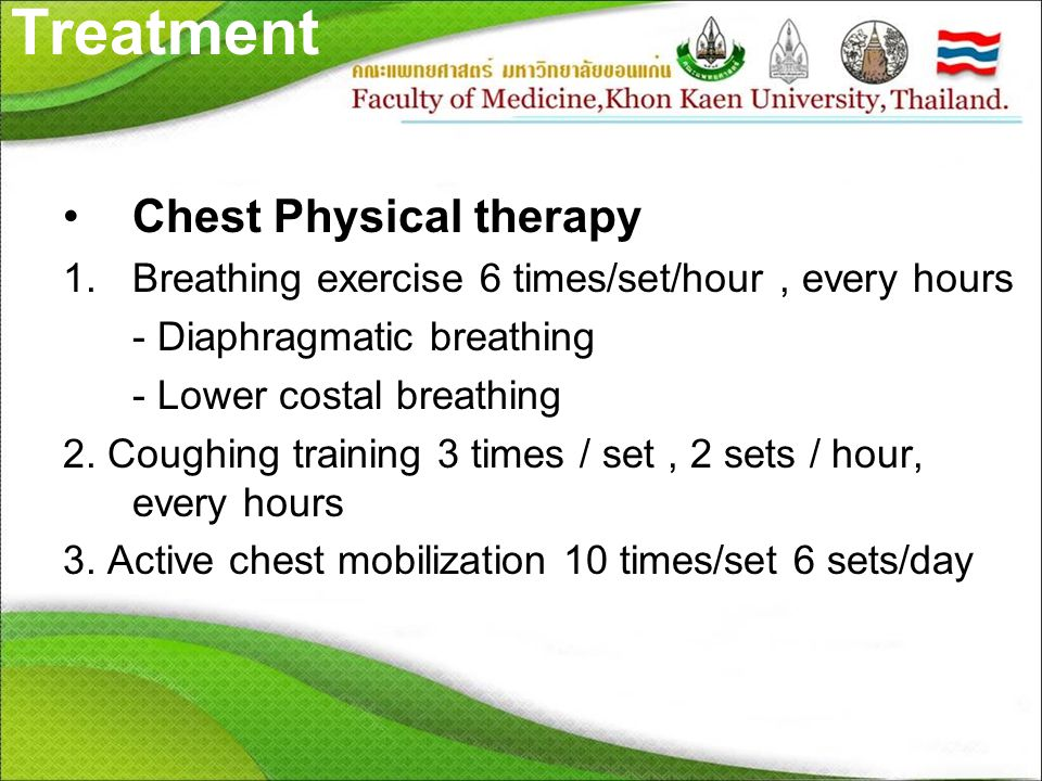 Treatment Chest Physical therapy 1.Breathing exercise 6 times/set/hour, every hours - Diaphragmatic breathing - Lower costal breathing 2. Coughing tra