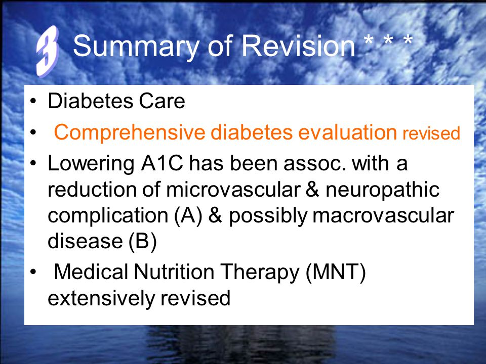 Summary of Revision * * * Diabetes Care Comprehensive diabetes evaluation revised Lowering A1C has been assoc. with a reduction of microvascular & neu